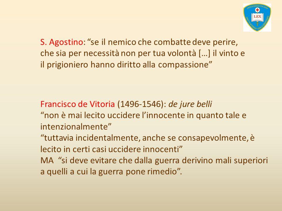 S. Agostino: se il nemico che combatte deve perire, che sia per necessità non per tua volontà […] il vinto e il prigioniero hanno diritto alla compassione